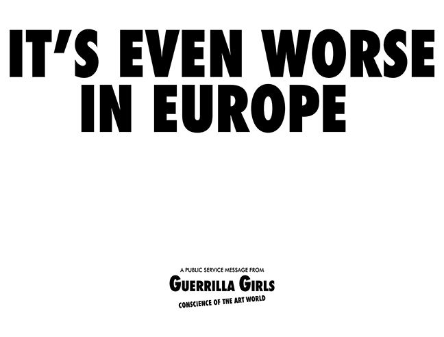 Guerrilla Girls - It's Even Worse in Europe